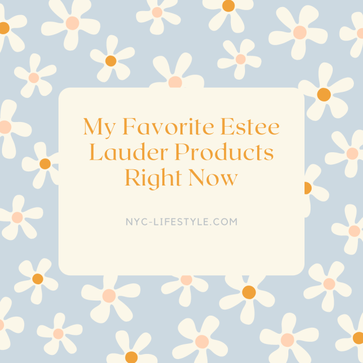 My Favorite Estee Lauder Products RightNow