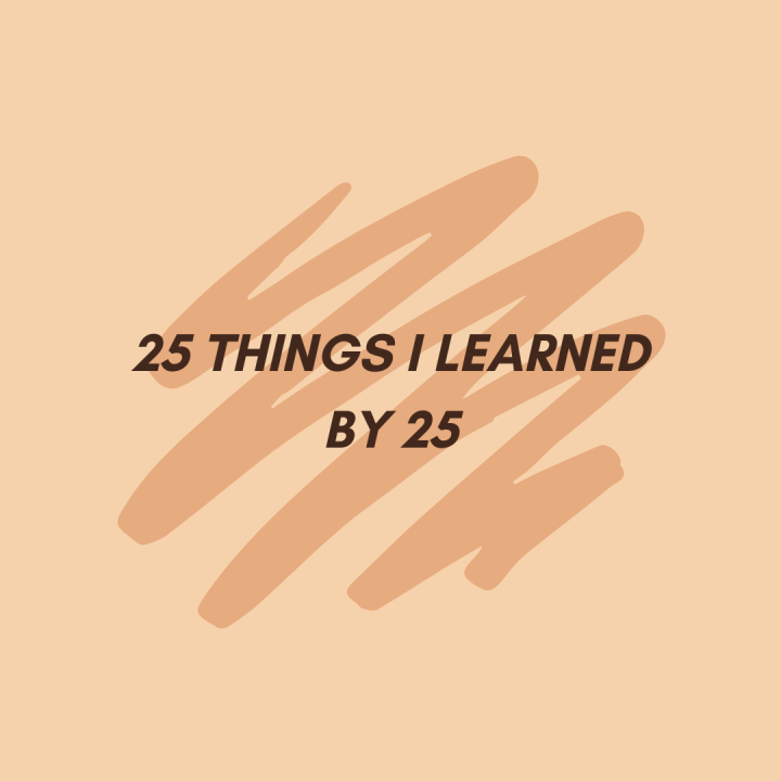 25 Things I Learned by25